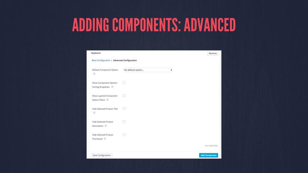 ADDING COMPONENTS: ADVANCED