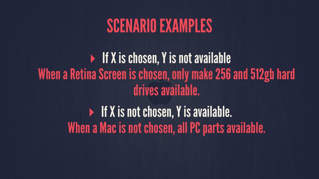 SCENARIO EXAMPLES ▸ If X is chosen, Y is not av...