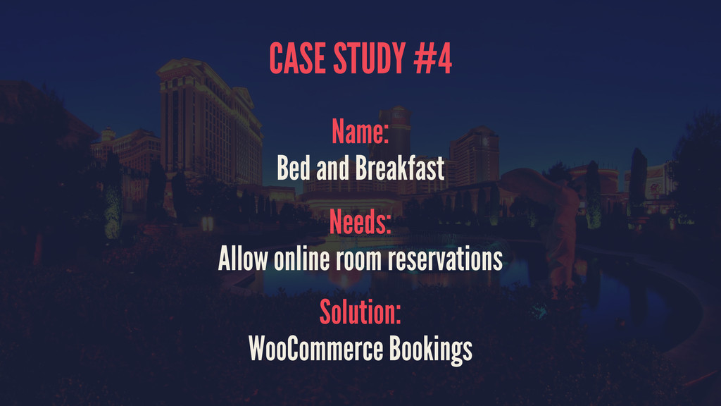 CASE STUDY #4 Name: Bed and Breakfast Needs: Al...