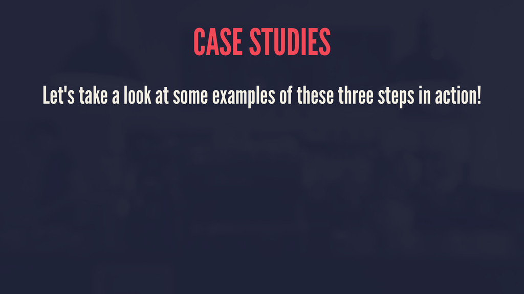 CASE STUDIES Let's take a look at some examples...