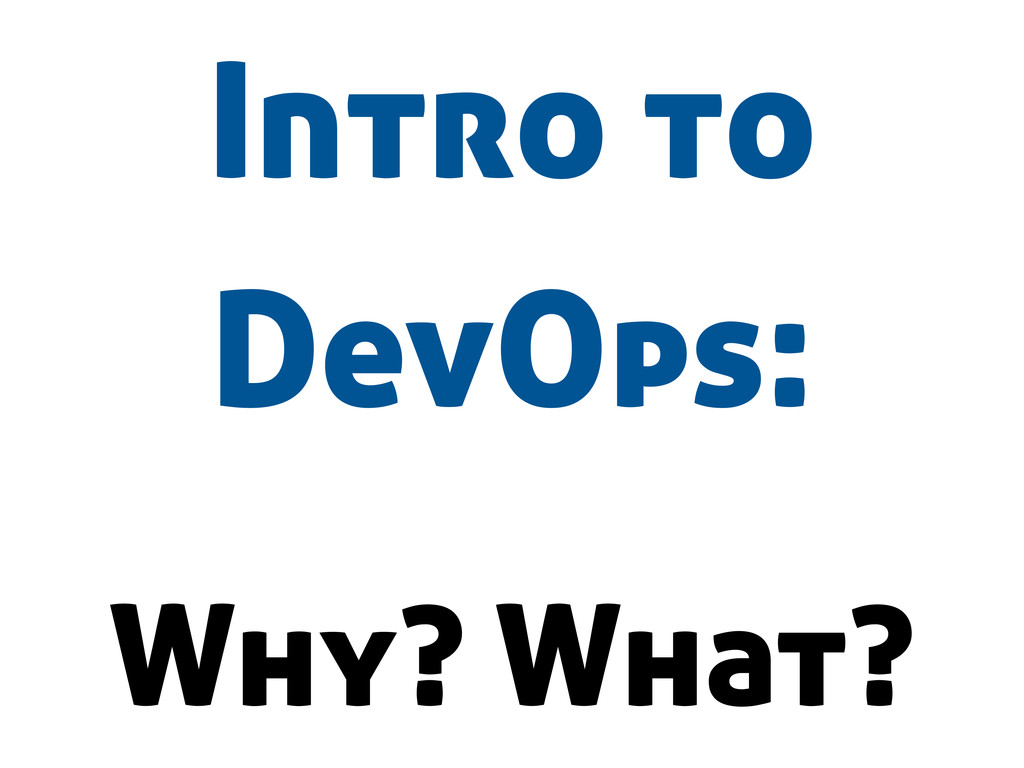 Intro to DevOps: Why? What?