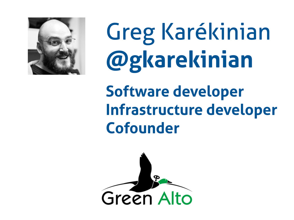 Greg Karékinian @gkarekinian Software developer...