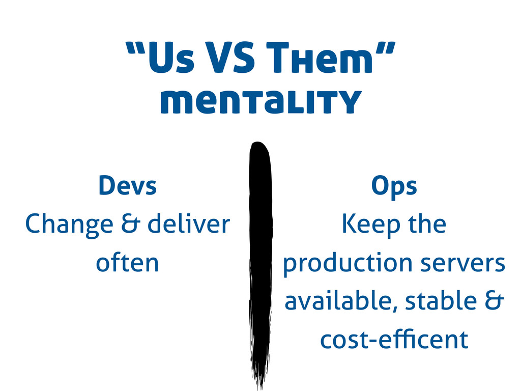 Devs Change & deliver often Ops Keep the produc...