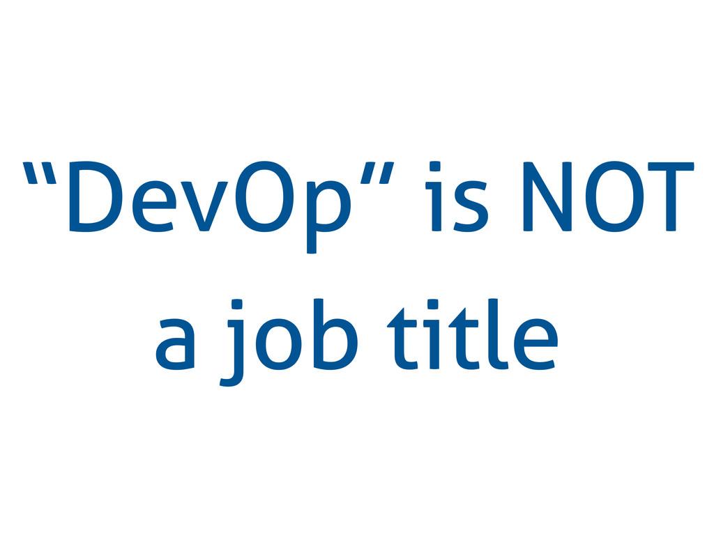 """""""DevOp"""" is NOT a job title"""