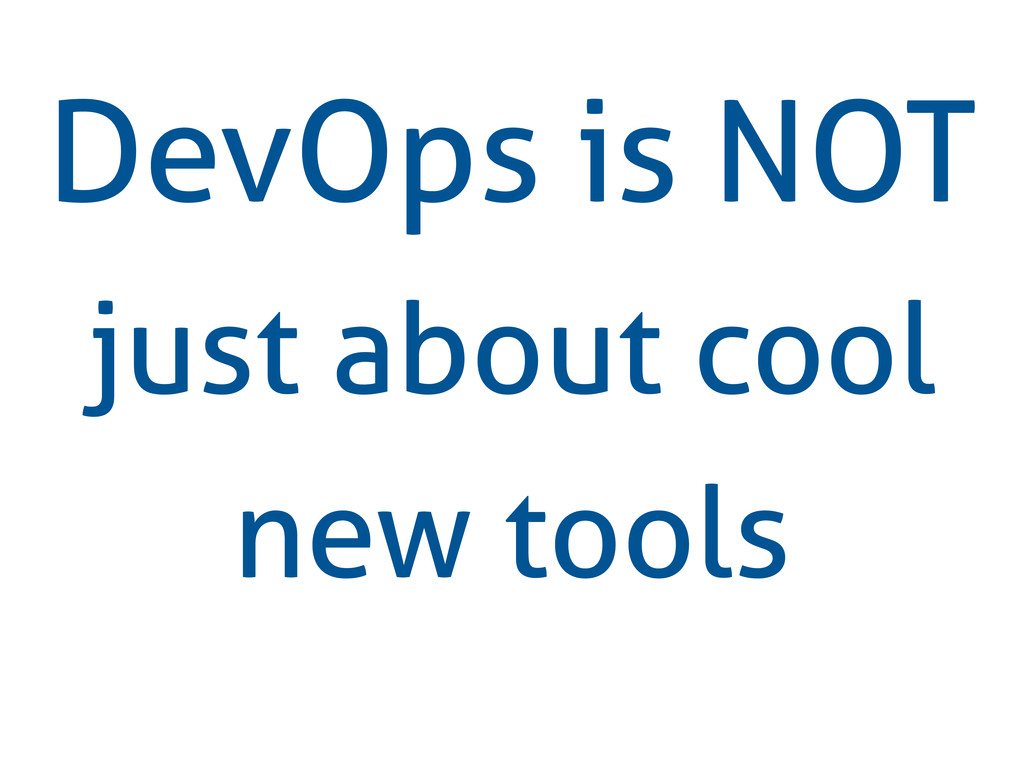 DevOps is NOT just about cool new tools