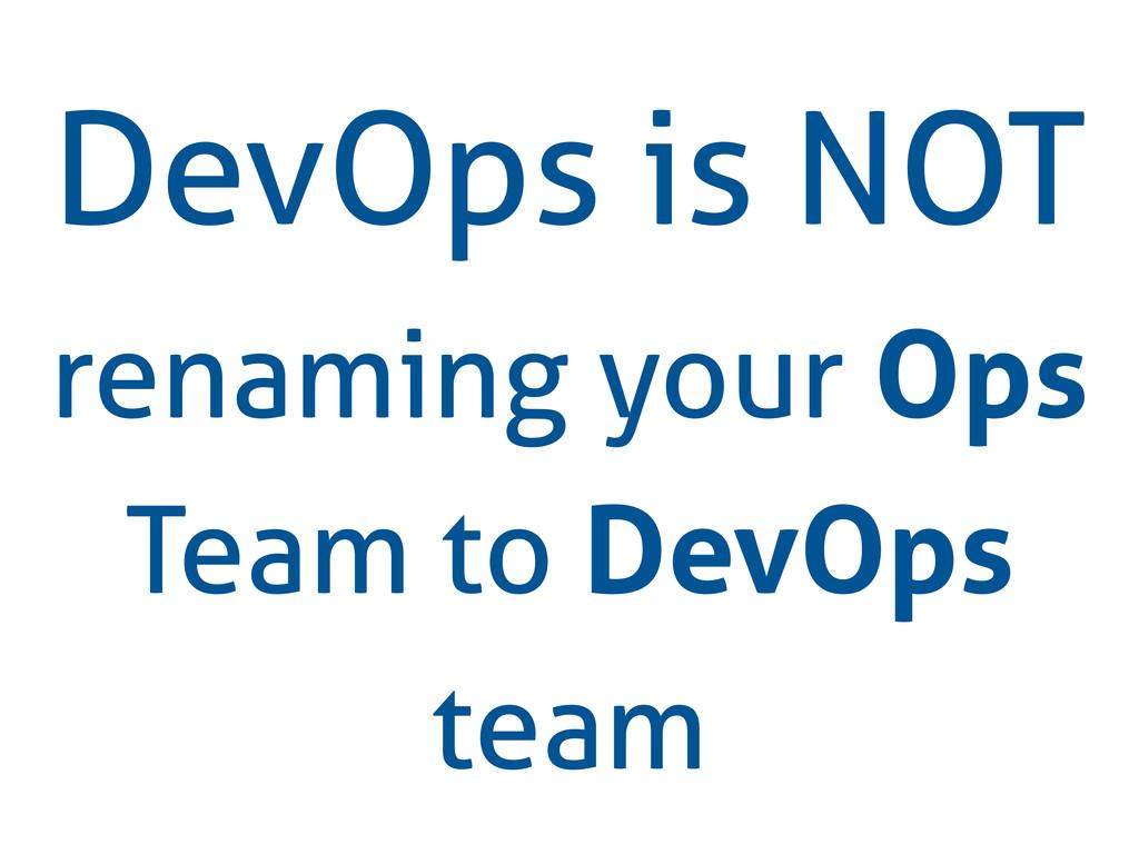 DevOps is NOT renaming your Ops Team to DevOps ...