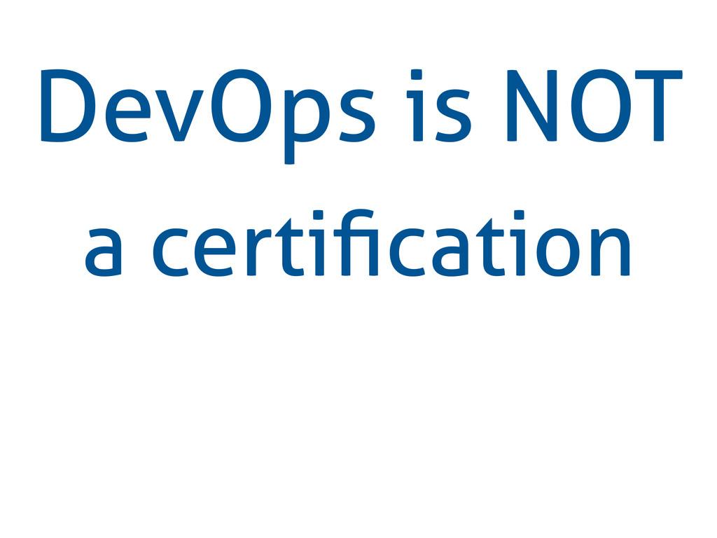 DevOps is NOT a certification
