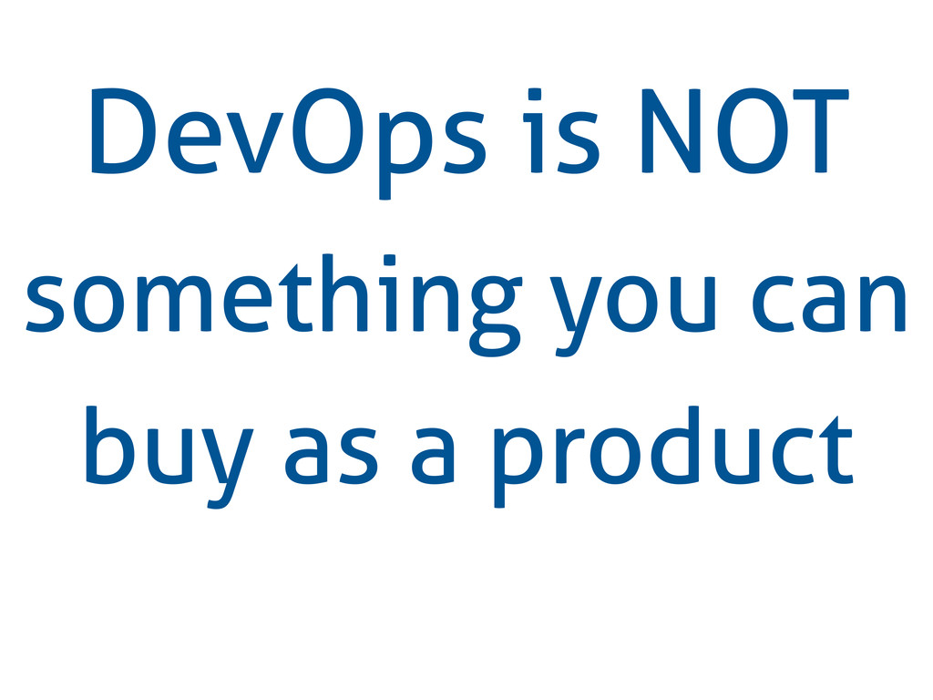 DevOps is NOT something you can buy as a product