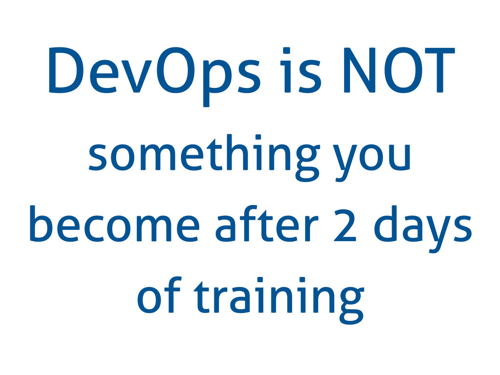 DevOps is NOT something you become after 2 days...