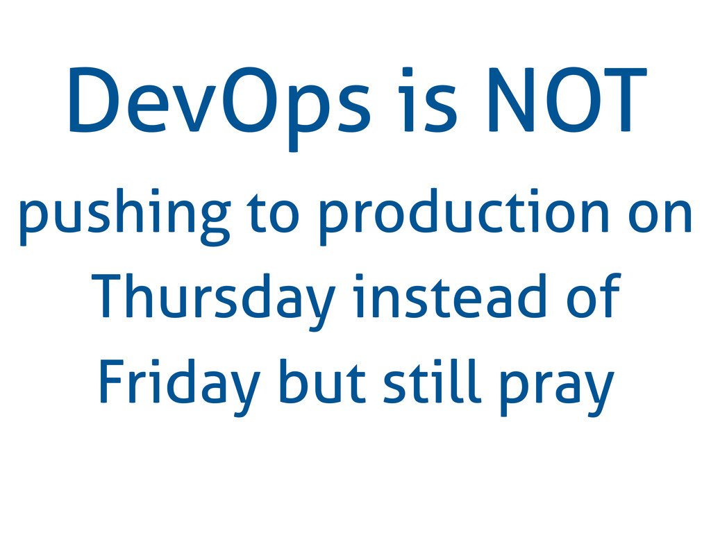 DevOps is NOT pushing to production on Thursday...