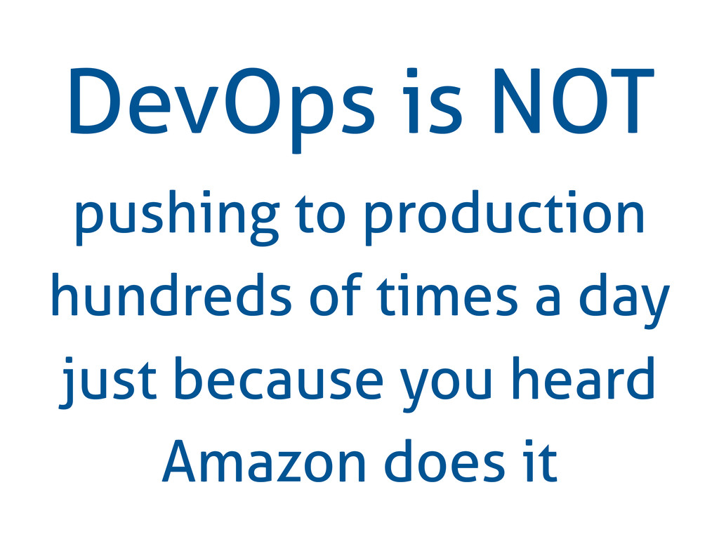 DevOps is NOT pushing to production hundreds of...