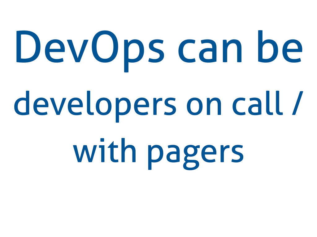 DevOps can be developers on call / with pagers