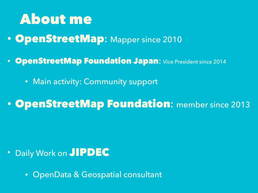 About me • OpenStreetMap: Mapper since 2010 • O...