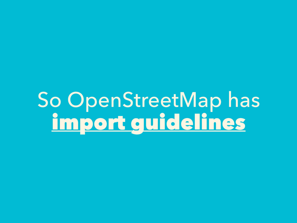So OpenStreetMap has import guidelines