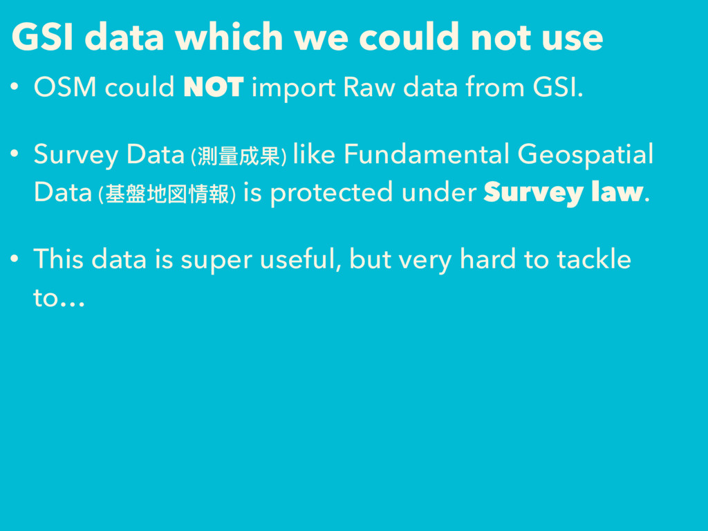GSI data which we could not use • OSM could NOT...