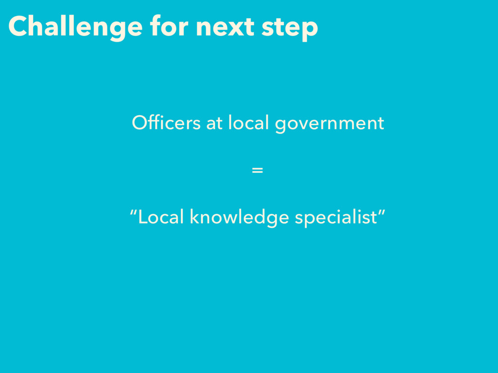 Challenge for next step Officers at local govern...