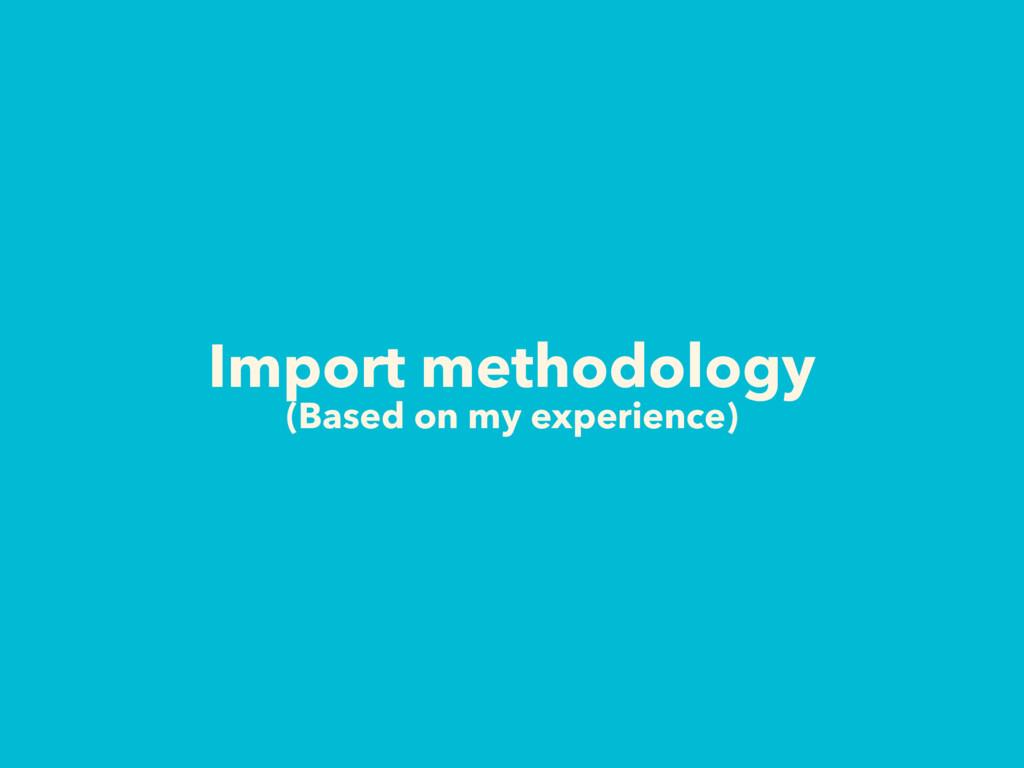Import methodology (Based on my experience)