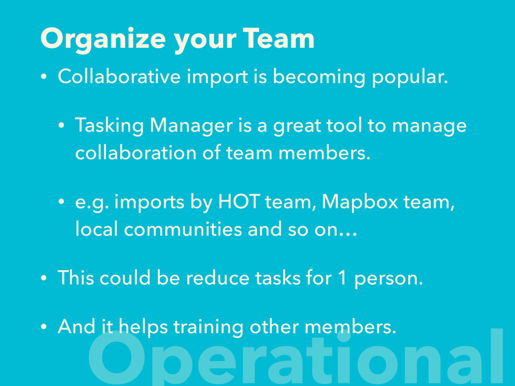Organize your Team • Collaborative import is be...