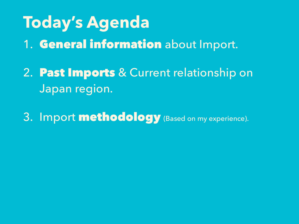 Today's Agenda 1. General information about Imp...