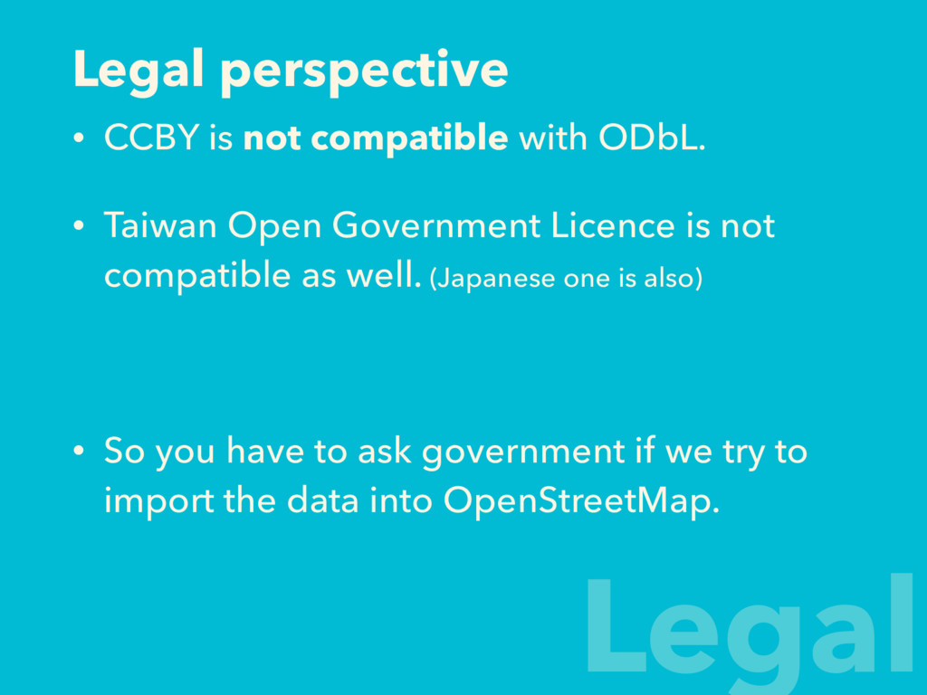 Legal perspective • CCBY is not compatible with...