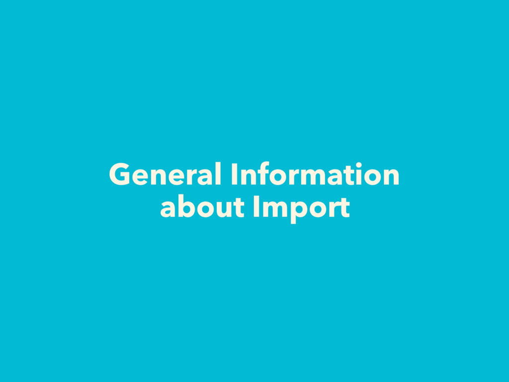 General Information about Import