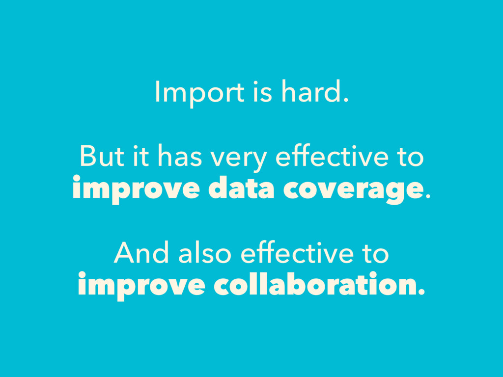 Import is hard. But it has very effective to im...