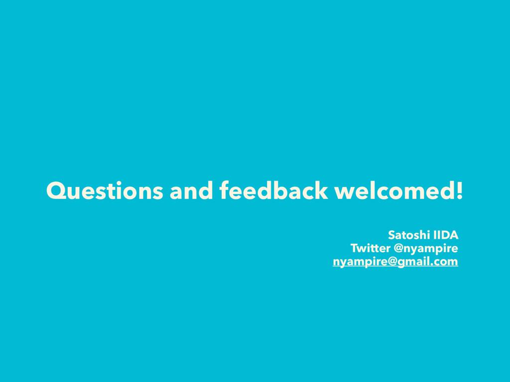 Questions and feedback welcomed! Satoshi IIDA T...