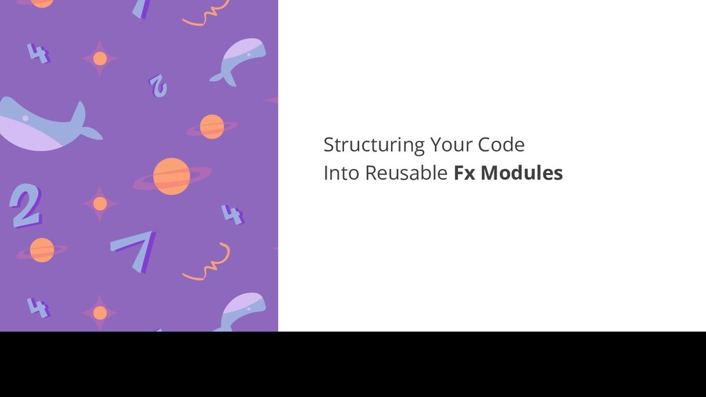 Structuring Your Code Into Reusable Fx Modules
