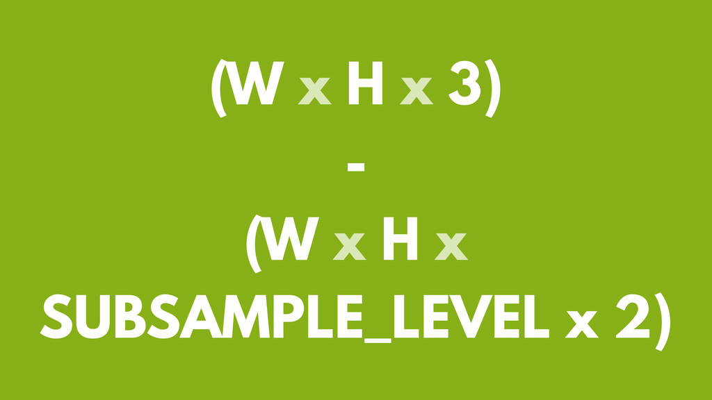 (W x H x 3) - (W x H x SUBSAMPLE_LEVEL x 2)