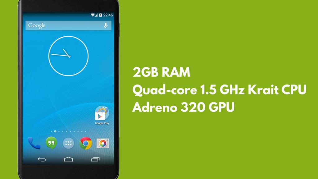 2GB RAM Quad-core 1.5 GHz Krait CPU Adreno 320 ...