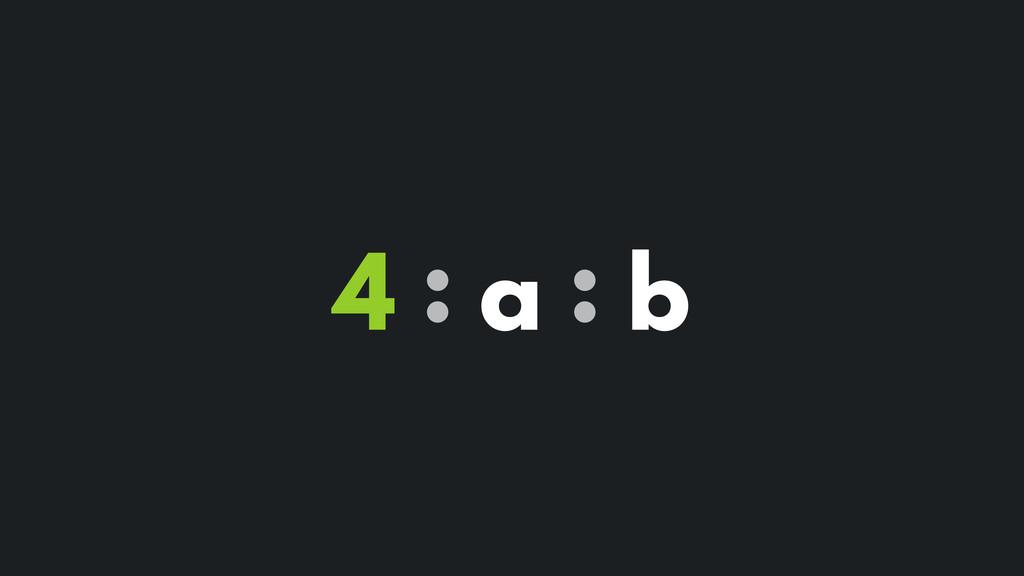 4 : a : b