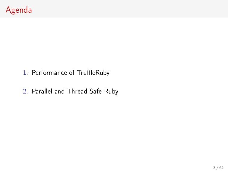 Agenda 1. Performance of TruffleRuby 2. Parallel ...