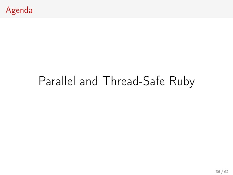 Agenda Parallel and Thread-Safe Ruby 36 / 62
