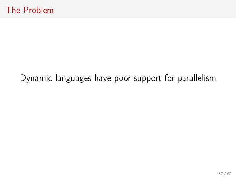 The Problem Dynamic languages have poor support...