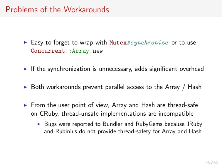 Problems of the Workarounds Easy to forget to w...