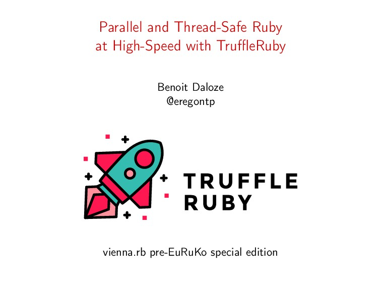 Parallel and Thread-Safe Ruby at High-Speed wit...