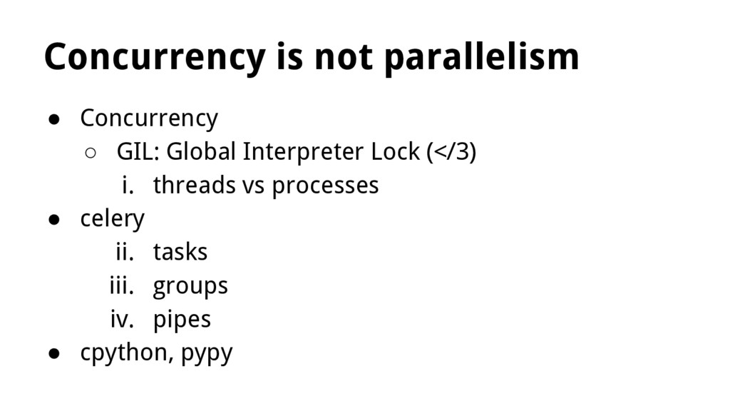 Concurrency is not parallelism ● Concurrency ○ ...