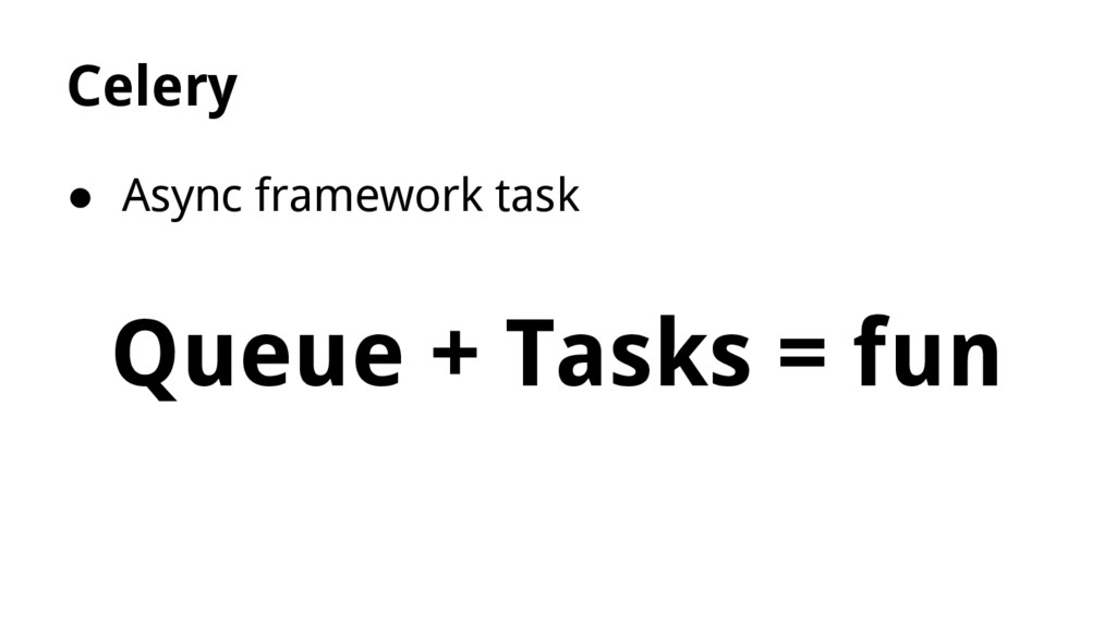 Celery ● Async framework task Queue + Tasks = f...