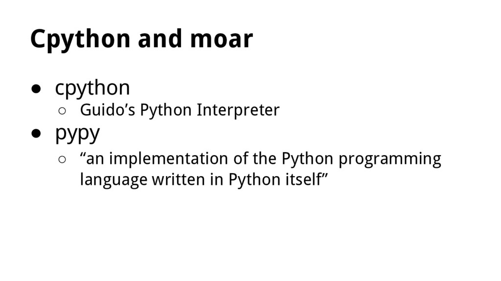 Cpython and moar ● cpython ○ Guido's Python Int...