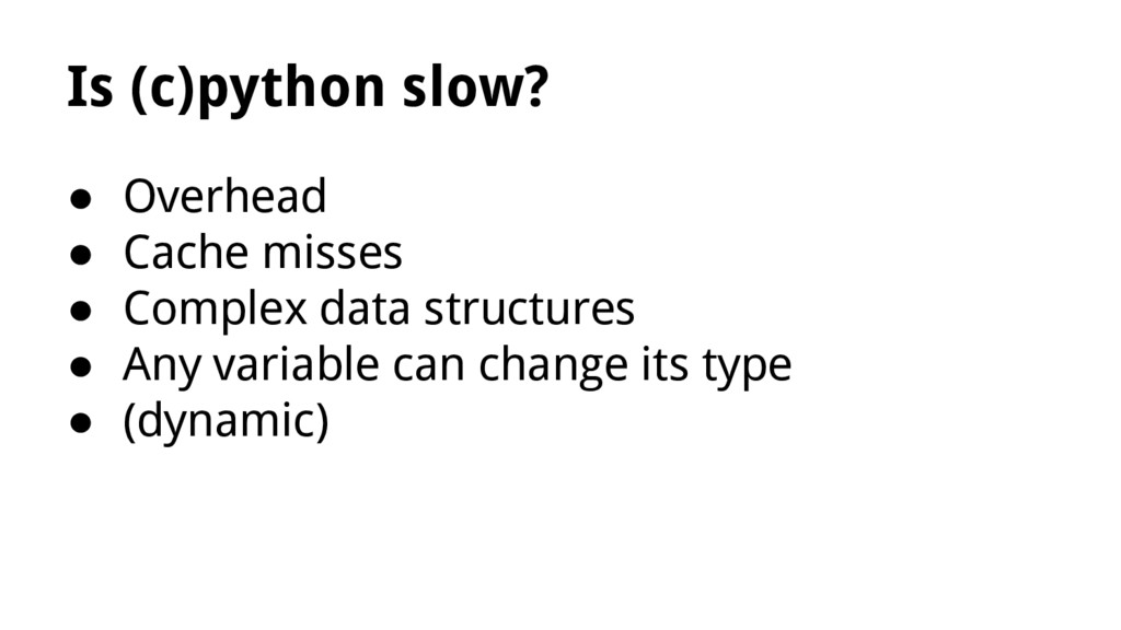 Is (c)python slow? ● Overhead ● Cache misses ● ...