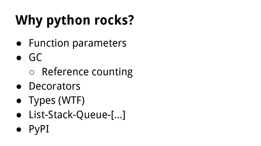 Why python rocks? ● Function parameters ● GC ○ ...