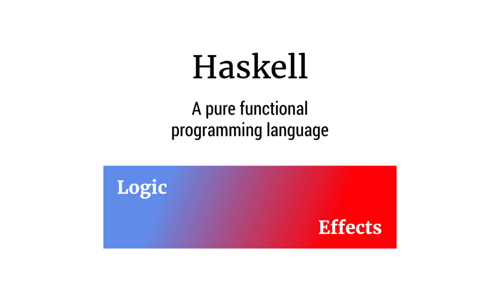 Haskell A pure functional programming language ...