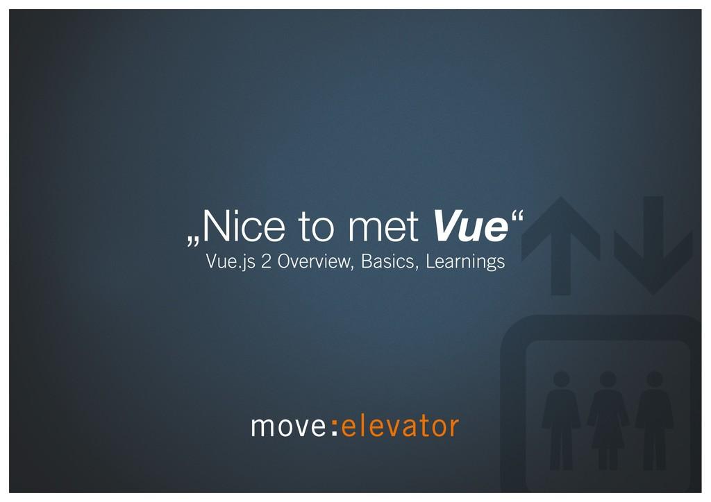 """Nice to met Vue"" Vue.js 2 Overview, Basics, Le..."
