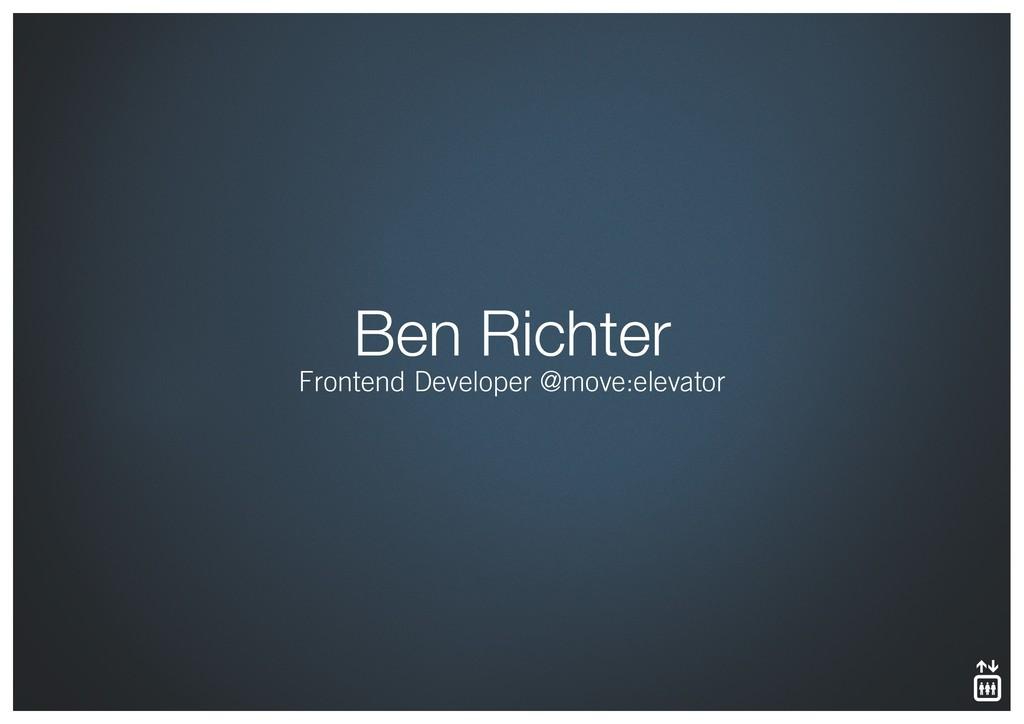 Ben Richter Frontend Developer @move:elevator