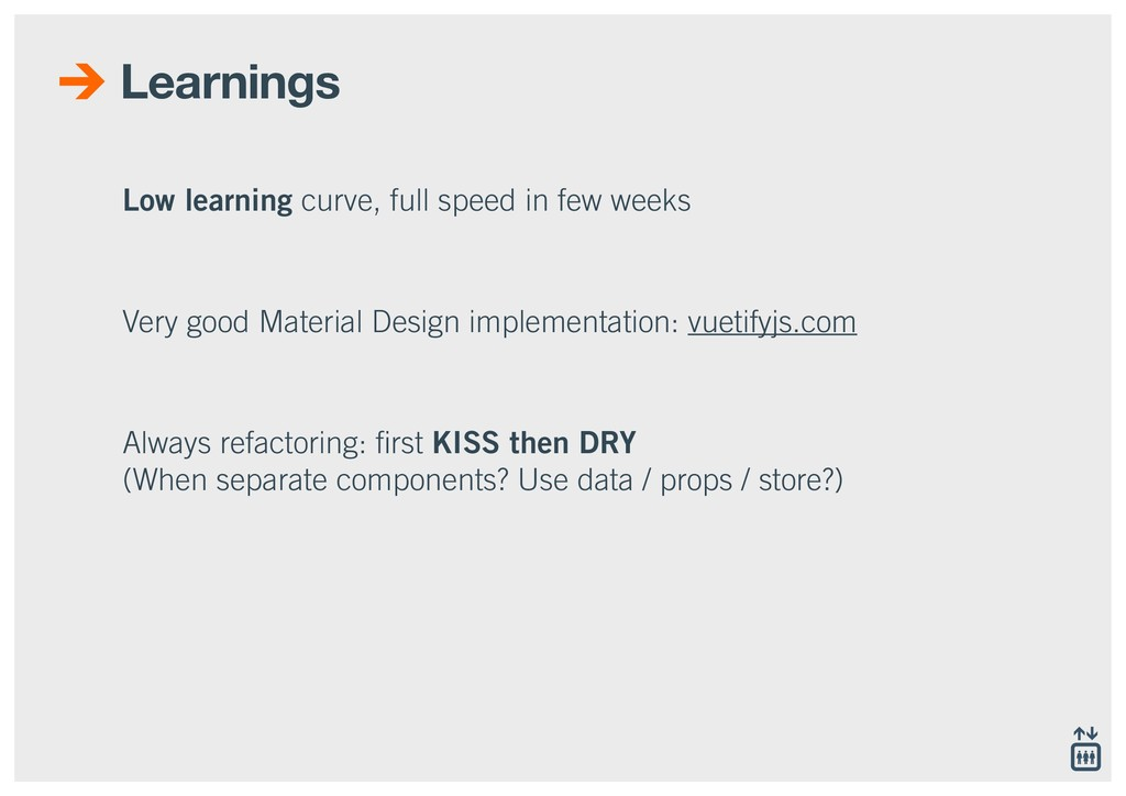 Learnings Low learning curve, full speed in few...