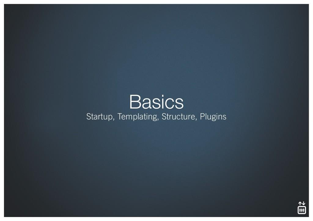 Basics Startup, Templating, Structure, Plugins