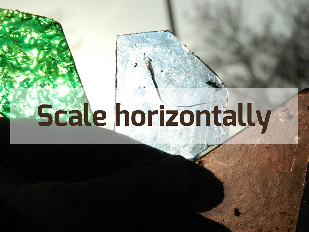 Scale horizontally