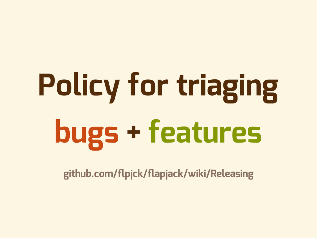Policy for triaging bugs + features github.com/...