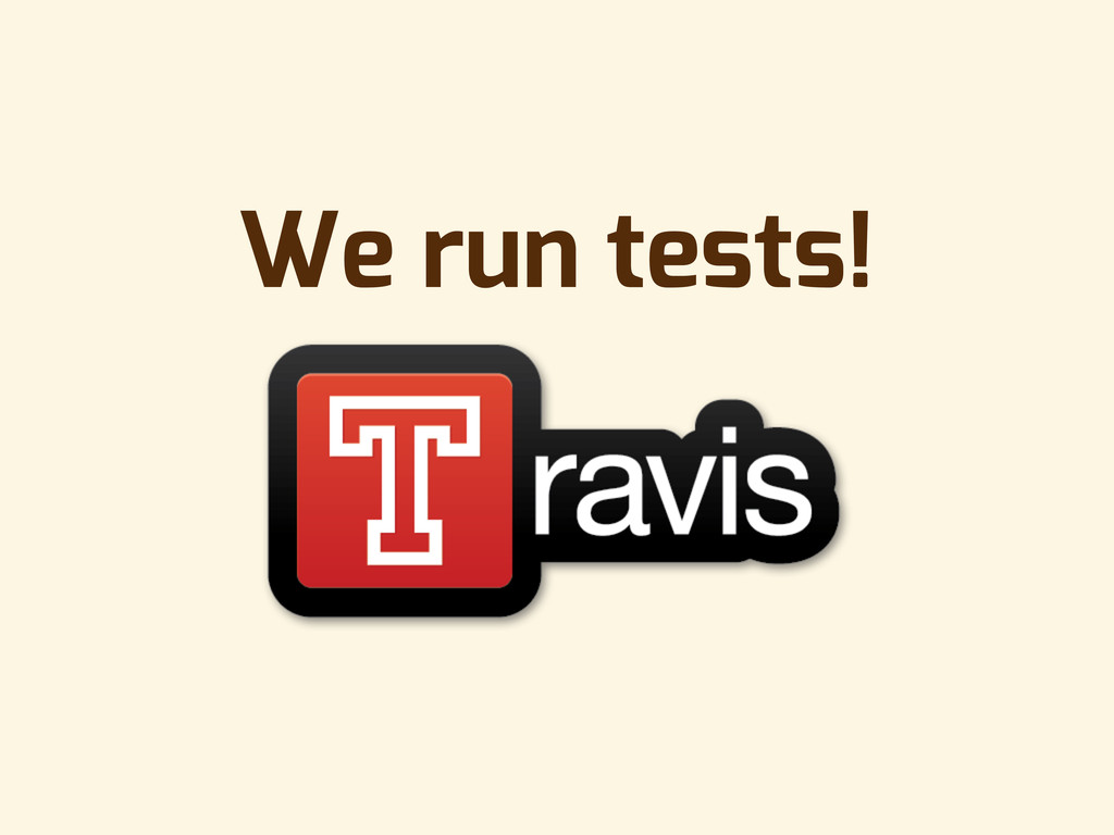 We run tests!