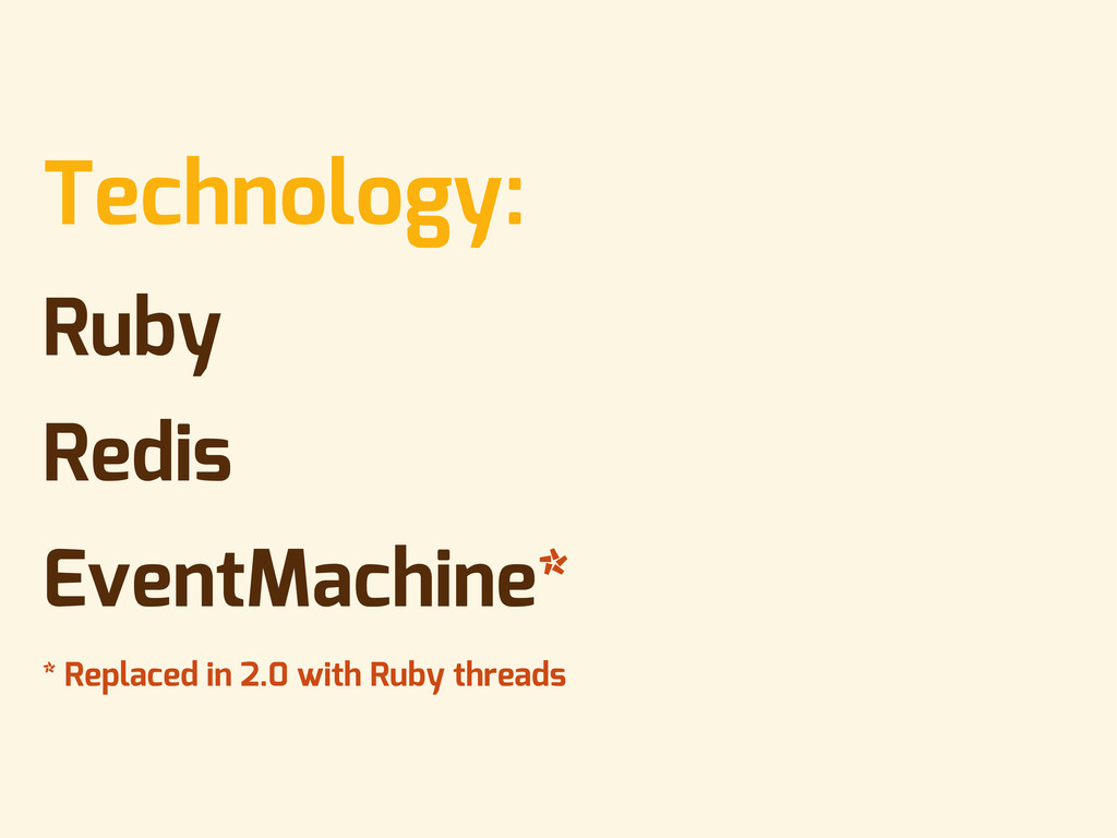 • Technology: • Ruby • Redis • EventMachine* • ...